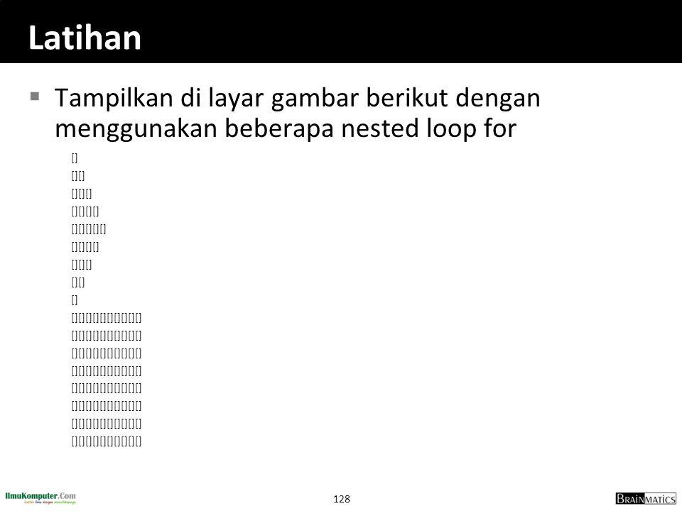 Latihan Tampilkan di layar gambar berikut dengan menggunakan beberapa nested loop for. [] [][] [][][]
